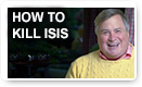 How To Kill ISIS