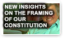 New Insights On The Framing Of Our Constitution
