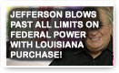 Jefferson Blows Past All Limits On Federal Power With Louisiana Purchase - Lunch Alert!