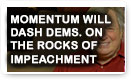 Momentum Will Dash Dems. On The Rocks Of Impeachment - Lunch Alert!